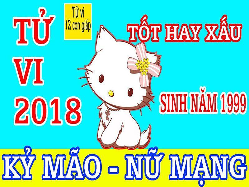 TỬ VI NĂM 2018 TUỔI KỶ MÃO NỮ MẠNG 1999